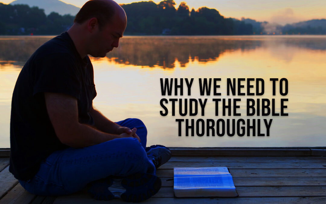 Why We Need to Study the Bible Thoroughly